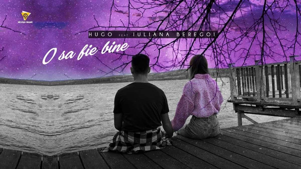 Versuri Hugo feat. Iuliana Beregoi – O sa fie bine